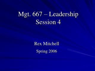 Mgt. 667 – Leadership Session 4