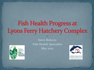 Fish Health Progress at        Lyons Ferry Hatchery Complex