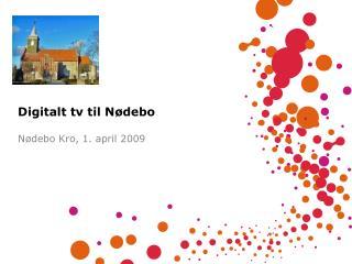 Digitalt tv til N�debo N�debo Kro, 1. april 2009