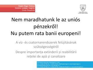 Nem maradhatunk le az uniós pénzekről!  Nu putem rata banii europeni!