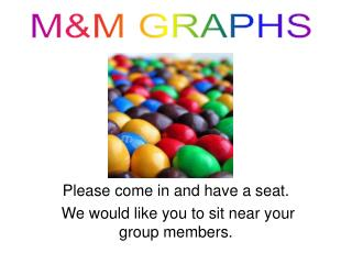 Please come in and have a seat.   We would like you to sit near your group members.