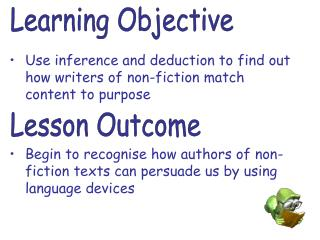 Use inference and deduction to find out how writers of non-fiction match content to purpose