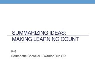 Summarizing  Ideas:   Making Learning count