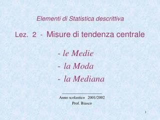 Elementi di Statistica descrittiva Lez.  2  -   Misure di tendenza centrale