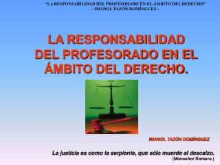 La justicia es como la serpiente, que sólo muerde al descalzo. (Monseñor Romero.)