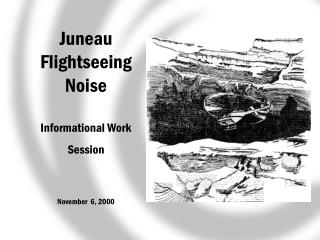 Juneau Flightseeing Noise Informational Work Session November  6, 2000