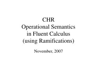 CHR  Operational Semantics  in Fluent Calculus  (using Ramifications)