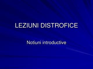 LEZIUNI DISTROFICE