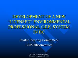 "DEVELOPMENT OF A NEW ""LICENSED"" ENVIRONMENTAL PROFESSIONAL (LEP) SYSTEM IN BC"