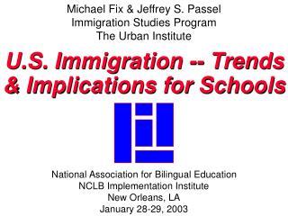 Michael Fix & Jeffrey S. Passel Immigration Studies Program The Urban Institute