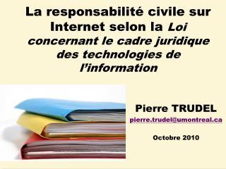 Pierre TRUDEL pierre.trudel@umontreal Octobre 2010