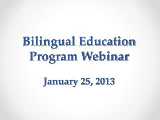 Bilingual Education  Program Webinar January 25, 2013