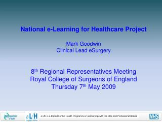 National e-Learning for Healthcare Project Mark Goodwin Clinical Lead eSurgery