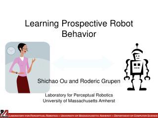 Learning Prospective Robot Behavior