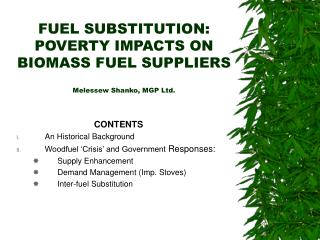FUEL SUBSTITUTION: POVERTY IMPACTS ON BIOMASS FUEL SUPPLIERS  Melessew Shanko, MGP Ltd.