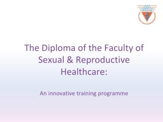 The Diploma of the Faculty of Sexual & Reproductive Healthcare: An innovative training programme