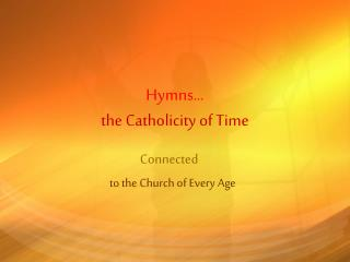 Hymns… the Catholicity of Time