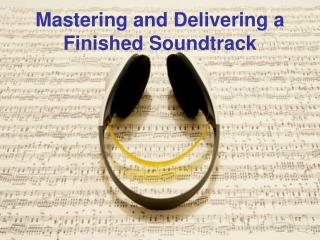 Mastering and Delivering a Finished Soundtrack