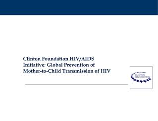 Clinton Foundation HIV/AIDS Initiative: Global Prevention of Mother-to-Child Transmission of HIV
