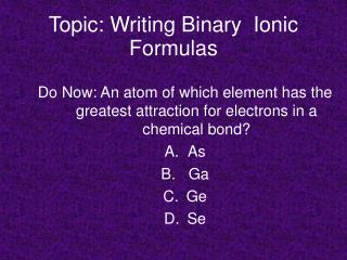 Topic: Writing Binary  Ionic Formulas