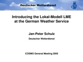 Introducing the Lokal-Modell LME at the German Weather Service