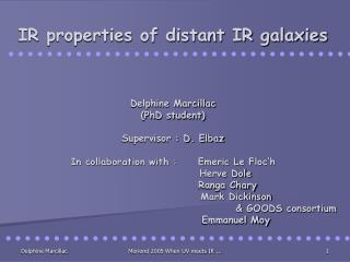 IR properties of distant IR galaxies Delphine Marcillac (PhD student)  Supervisor : D. Elbaz