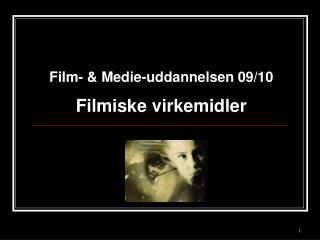 Film- & Medie-uddannelsen 09/10 Filmiske virkemidler