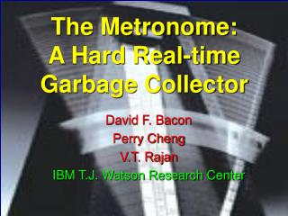 David F. Bacon Perry Cheng V.T. Rajan IBM T.J. Watson Research Center