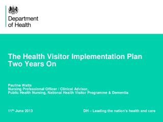 11 th  June 2013			          DH – Leading the nation's health and care