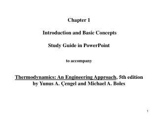 Chapter 1   Introduction and Basic Concepts   Study Guide in PowerPoint   to accompany   Thermodynamics: An Engineering