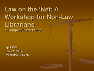 Law on the 'Net: A Workshop for Non-Law Librarians An Infopeople Workshop