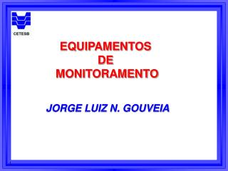 EQUIPAMENTOS  DE  MONITORAMENTO