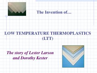 LOW TEMPERATURE THERMOPLASTICS  (LTT)