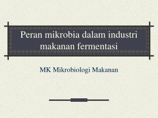 Peran mikrobia dalam industri makanan fermentasi