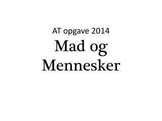AT opgave 2014 Mad og Mennesker