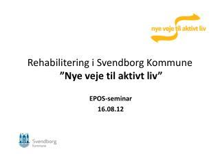 """Rehabilitering i Svendborg Kommune  """"Nye veje til aktivt liv"""""""