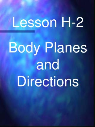 Lesson H-2 Body Planes and Directions