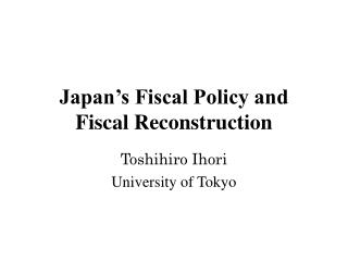 Japan s Fiscal Policy and Fiscal Reconstruction
