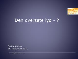 Den oversete lyd - ? Dorthe Carlsen 28. september 2011