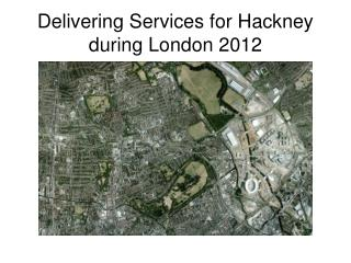 Delivering Services for Hackney  during London 2012