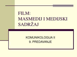 FILM: MASMEDIJ I MEDIJSKI SADR Ž AJ
