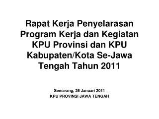 Semarang, 26 Januari 2011 KPU PROVINSI JAWA TENGAH