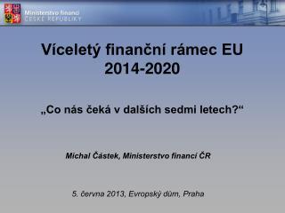 """Víceletý finanční rámec EU 2014-2020 """"Co nás čeká v dalších sedmi letech?"""""""