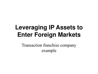 Leveraging IP Assets to Enter Foreign Markets