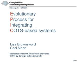 E volutionary  P rocess for  I ntegrating  C OTS-based systems Lisa Brownsword  Ceci Albert