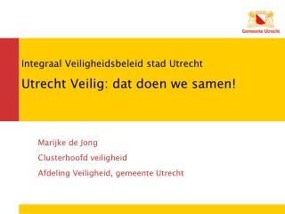 Integraal Veiligheidsbeleid stad Utrecht Utrecht Veilig: dat doen we samen!
