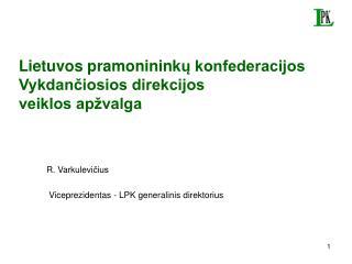 R. Varkulevi čius  Viceprezidentas - LPK generalinis direktorius