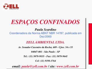 ESPAÇOS CONFINADOS Paula Scardino Coordenadora da Norma ABNT NBR 14787, publicada em Dez/2000
