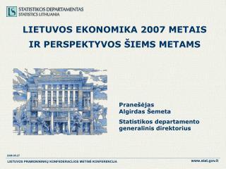 LIETUVOS EKONOMIKA 2007 METAIS  IR PERSPEKTYVOS ŠIEMS METAMS