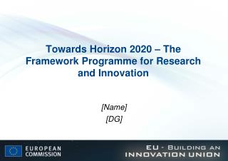 Towards Horizon 2020 – The Framework Programme for Research and Innovation